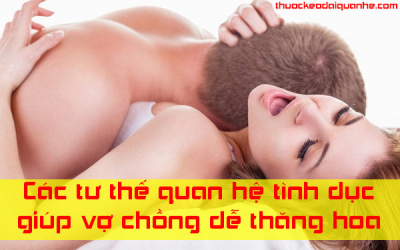 Tổng hợp các tư thế quan hệ tình dục giúp vợ chồng dễ thăng hoa
